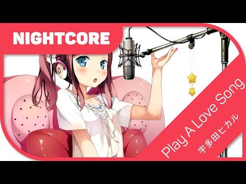 🎼【Nightcore】- Play A Love Song 『宇多田ヒカル/Utada Hikaru』
