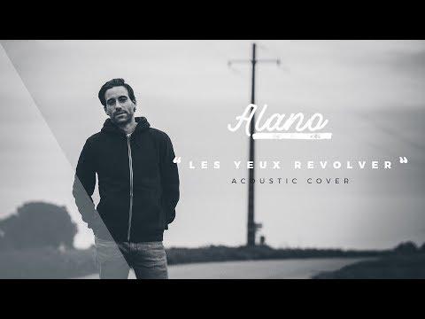 ALANO - Les Yeux Revolver (Marc Lavoine Cover)