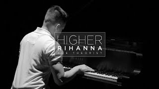 Rihanna - Higher | The Theorist Piano Cover