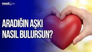 Aradığın Aşkı nasıl bulursun? | Kişisel Gelişim | Nasil.com