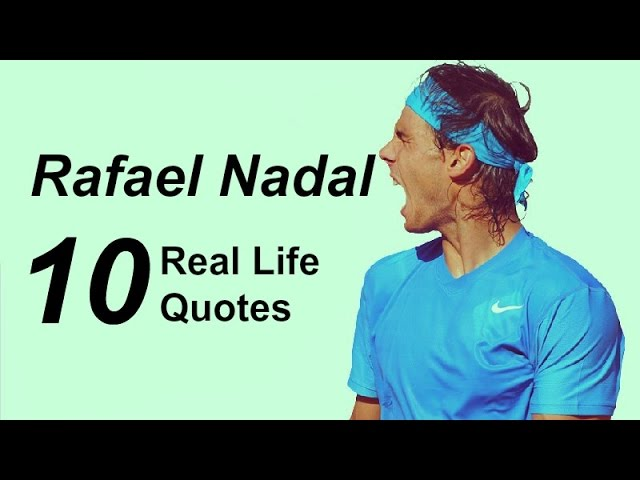 Rafael Nadal 10 Real Life Quotes On Success Inspiring Motivational Quotes Youtube