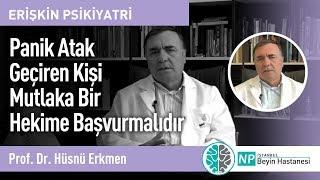 Panik Atak Geçiren Kişi Mutlaka Bir Hekime Başvurmalıdır-Prof. Dr. Hüsnü Erkmen