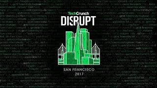 Live from Disrupt SF 2017 Day 2