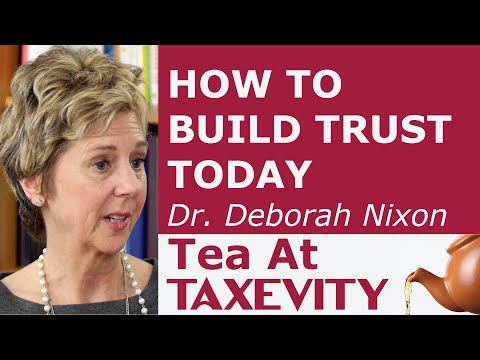 How To Build Trust Today: Dr. Deborah Nixon | Tea At Taxevity #45
