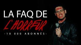 FAQ de l'HORREUR (10 000 abonnés)