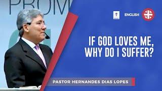 If God Loves Me, Why Do I Suffer? | Pr. Hernandes Dias Lopes