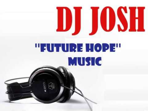 Dj Josh ''My Future Hope'' [ Official Audio Music ]