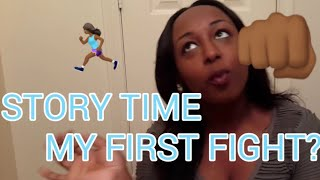 STORYTIME MY FIRST FIGHT??