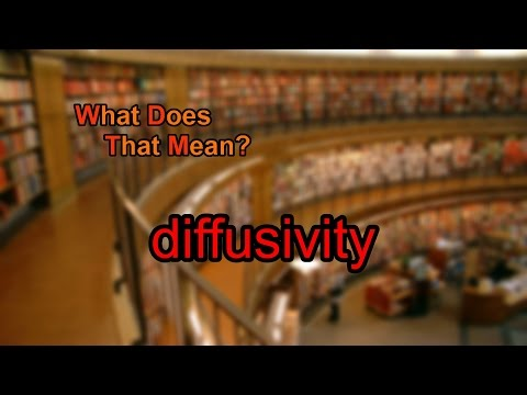 What does diffusivity mean?
