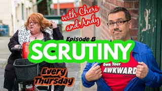 Scrutiny with Cheri and Andy Episode 8