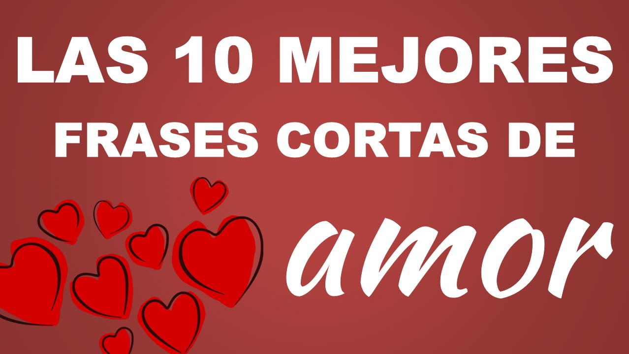 Frases De Amor Cortas 10 Frases Bonitas Para Dedicar Youtube