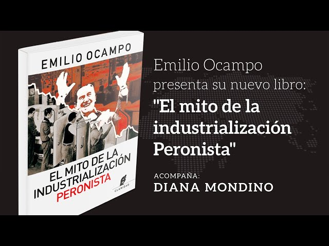 Emilio Ocampo - El Mito de la Industrialización Peronista