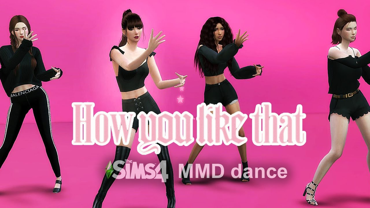 How you like that BLACKPINK The sims 4 MMD dance YouTube