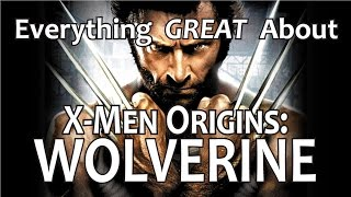 Everything GREAT About X-Men Origins Wolverine!