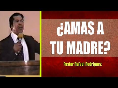 ¿AMAS A TU MADRE? por el pastor Rafael Rodríguez