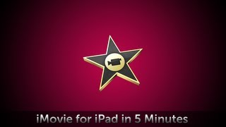 iMovie for iPad in 5 Minutes