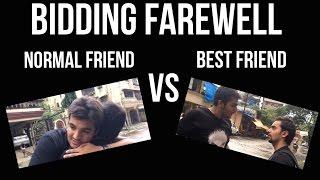 BIDDING FAREWELL : Normal Friend vs Best Friend