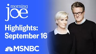 Watch Morning Joe Highlights: September 16 | MSNBC