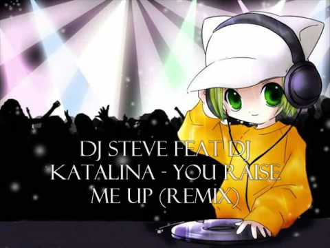 DJ Steve Feat DJ Katalina - You Raise Me Up (Remix)
