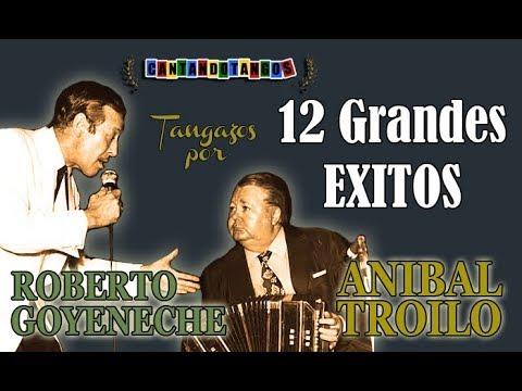 ANIBAL TROILO - ROBERTO GOYENECHE - 12 GRANDES EXITOS - 1956/1971 por Cantando Tangos