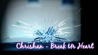 Chrishan - Break Ur Heart w/ Lyrics & Download Link