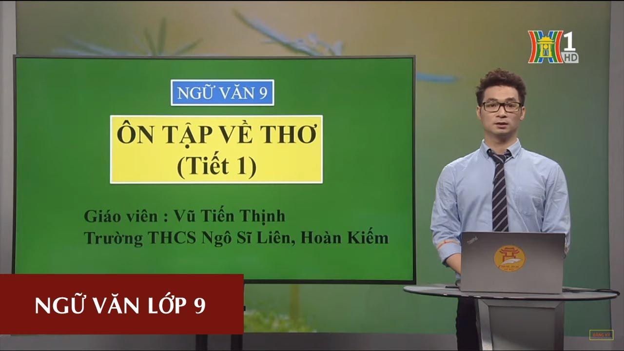 MÔN NGỮ VĂN – LỚP 9 | ÔN TẬP VỀ THƠ (THƠ HIỆN ĐẠI) | 9H15 NGÀY 15.04.2020 | HANOITV