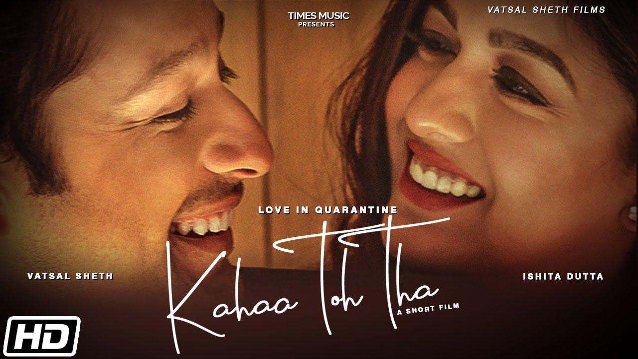 Download Kahaa Toh Tha | Love In Quarantine | Vatsal Sheth | Ishita Dutta | A Short Film