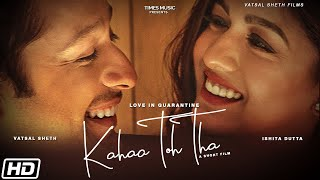 Kahaa Toh Tha   Love In Quarantine   Vatsal Sheth   Ishita Dutta   A Short Film