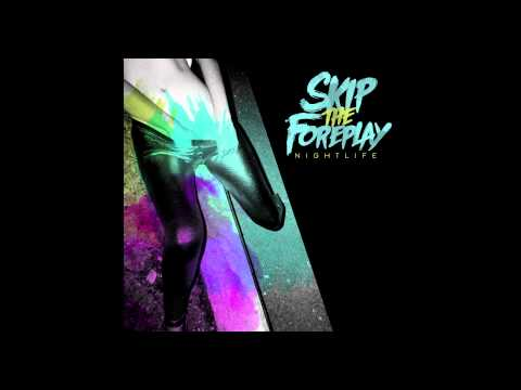 Skip The Foreplay -