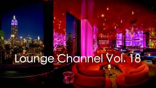 Lounge Channel Volume 18 [Easy Listening, World, Asian, Japanese, French, Sensual Erotic Chill Out ]