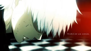 tokyo ghoul | tears of an angel【AMV】