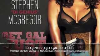 Di Genius - Get Gal Just Suh [Bad Gal Riddim] April 2013