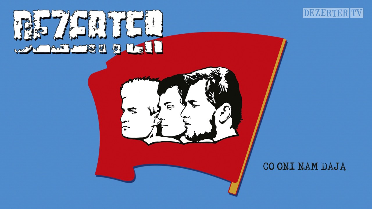 dezerter-co-oni-nam-daja-official-audio-dezertertv