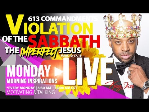 LIVE!! 🔥 8/7/17  The Imperfect Jesus, Violation of the Sabbath, Cherry Picking Commandments