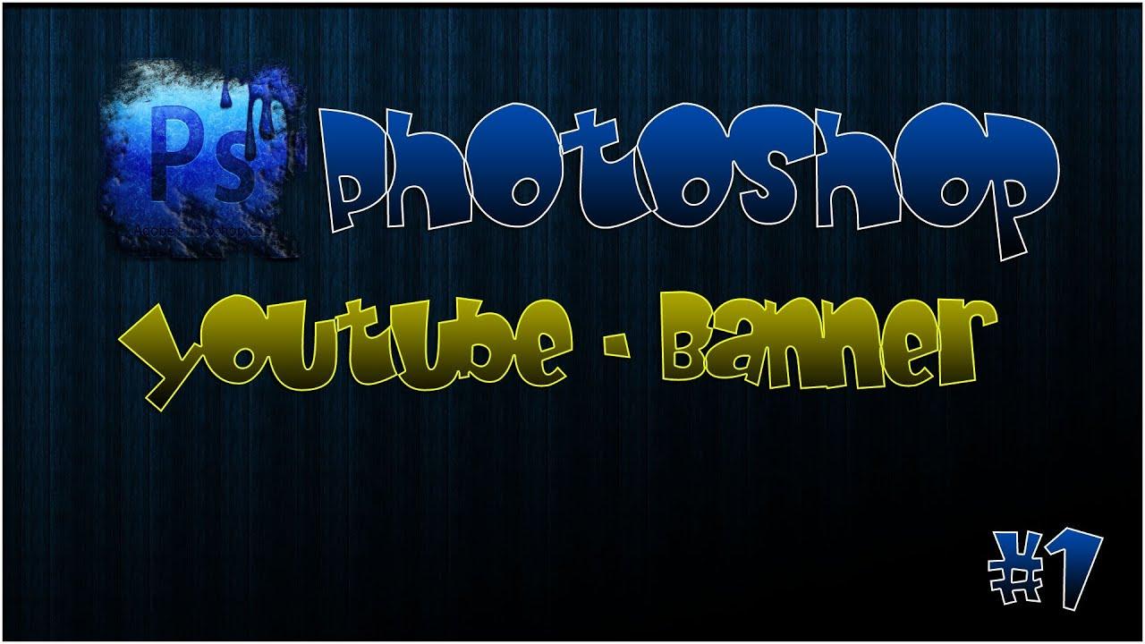 Photoshop Tutorial - [YouTube Banner + psd Vorlage] - (#1) - Deutsch ...