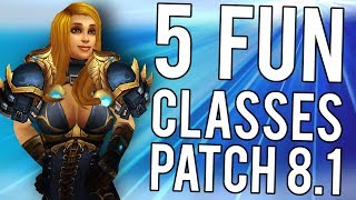 5 MOST FUN CLASSES OF PATCH 8.1 - WoW: Battle For Azeroth 8.1