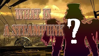 The Steampunk Beginners Guide 1 - What is a Steampunk?