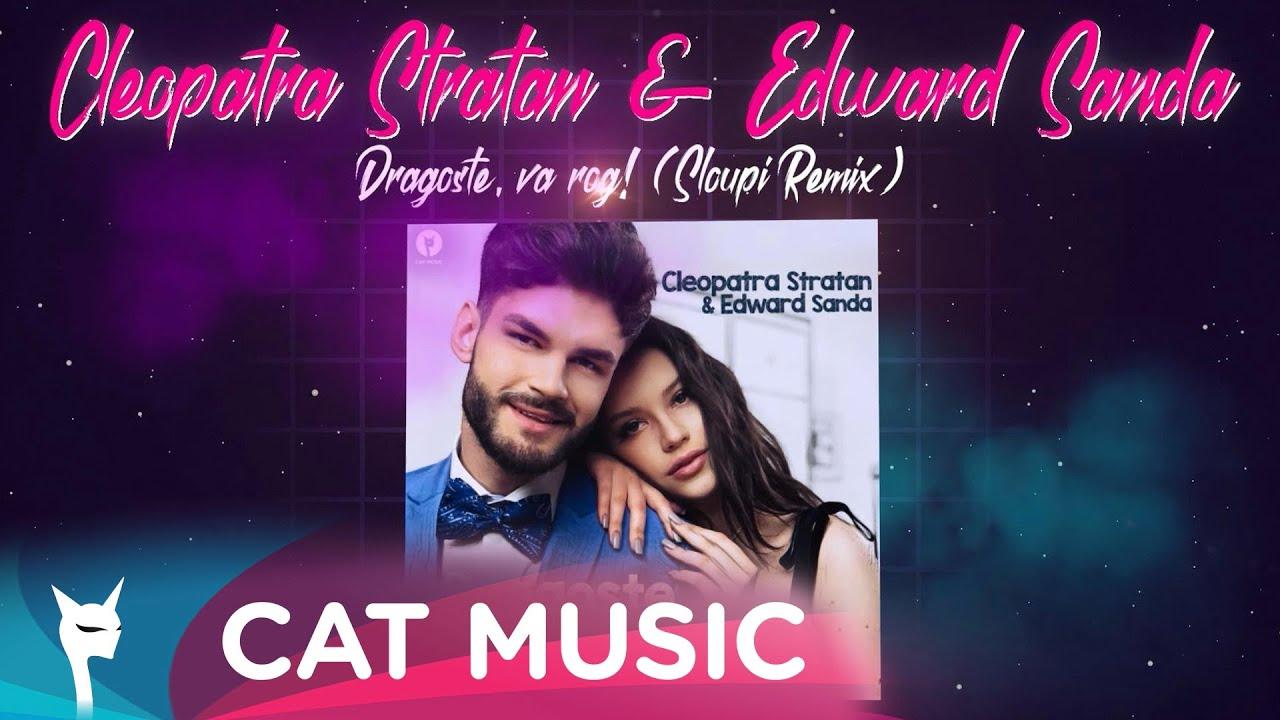 Cleopatra Stratan & Edward Sanda - Dragoste, va rog! (Sloupi Remix)