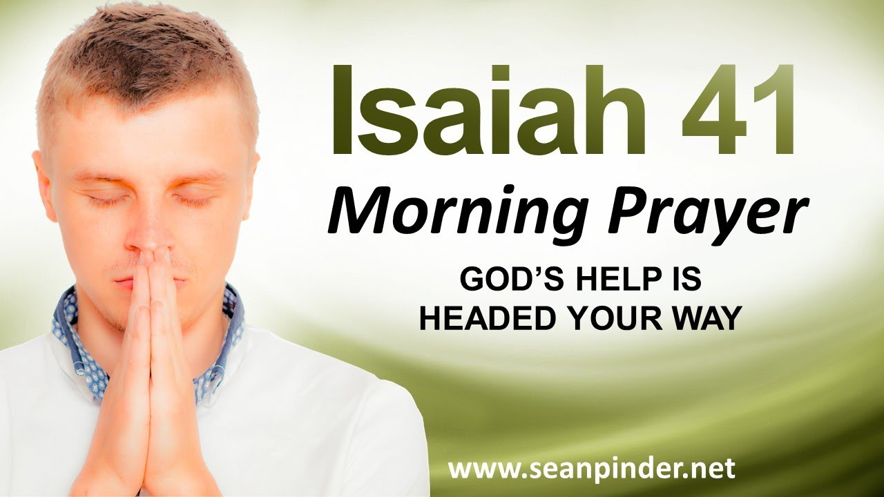GOD'S HELP IS HEADED YOUR WAY - ISAIAH 41 - MORNING PRAYER