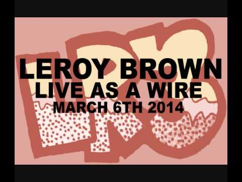 Leroy Brown LR3 - Vinyl Mix ''Live As A Wire'' 2014-03-06