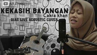 Download Lagu KEKASIH BAYANGAN - CAKRA KHAN ( Dias Live Acoustic Cover) mp3