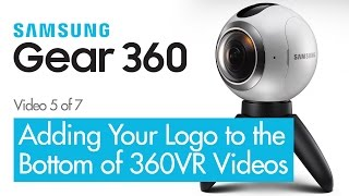 how to add your logo to 360vr video samsung gear 360 360 vr video review
