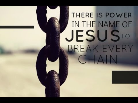 Break Every Chain There Is Power In The Name Of Jesus Youtube