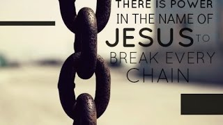 Break Every Chain - There is Power in the name of Jesus!