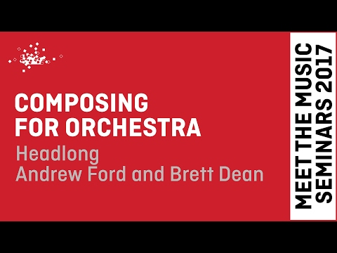 Composing for Orchestra: Headlong - Andrew Ford and Brett Dean