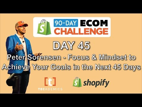 Day 45 - Peter Sorensen - The Focus & Mindset To Achieve Your Goals in the Next 45 Days