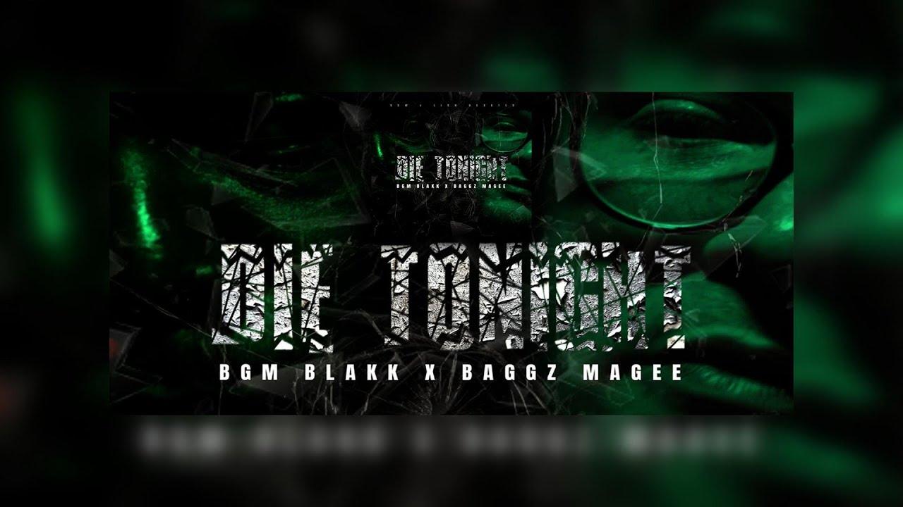 Baggz MaGee x BGM Blakk - Die Tonight (2021 New Official Audio)