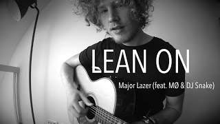 Lean On - Major Lazer (feat. MØ & DJ Snake) Acoustic Cover