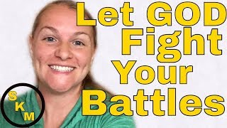 GOD Fights Our Battles / Bible Verses / Give It To God Today!