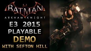 Batman: Arkham Knight – E3 2015 Playable Demo w/ Sefton Hill